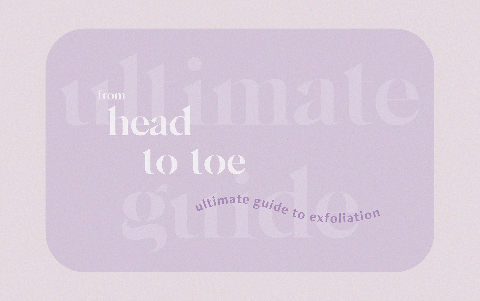 From Head To Toe: The Ultimate Guide To Exfoliation